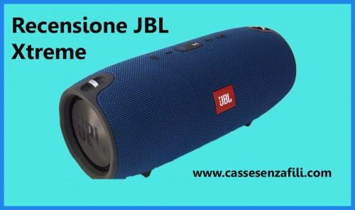 JBL Xtreme Recensione JBL Xtreme la grande cassa bluetooth JBL