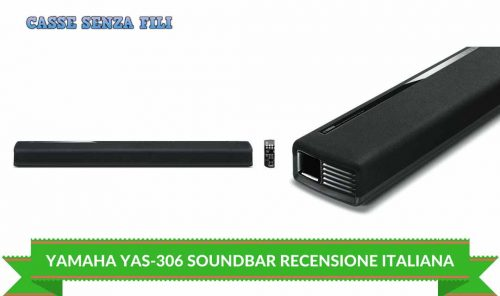 Yamaha Musiccast YAS-306 Recensione - La Nostra Opinione