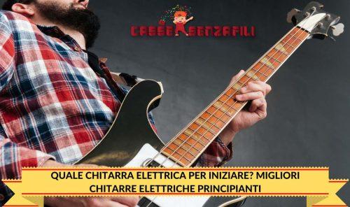 Quale chitarra elettrica per iniziare Migliori chitarre Elettriche Principianti